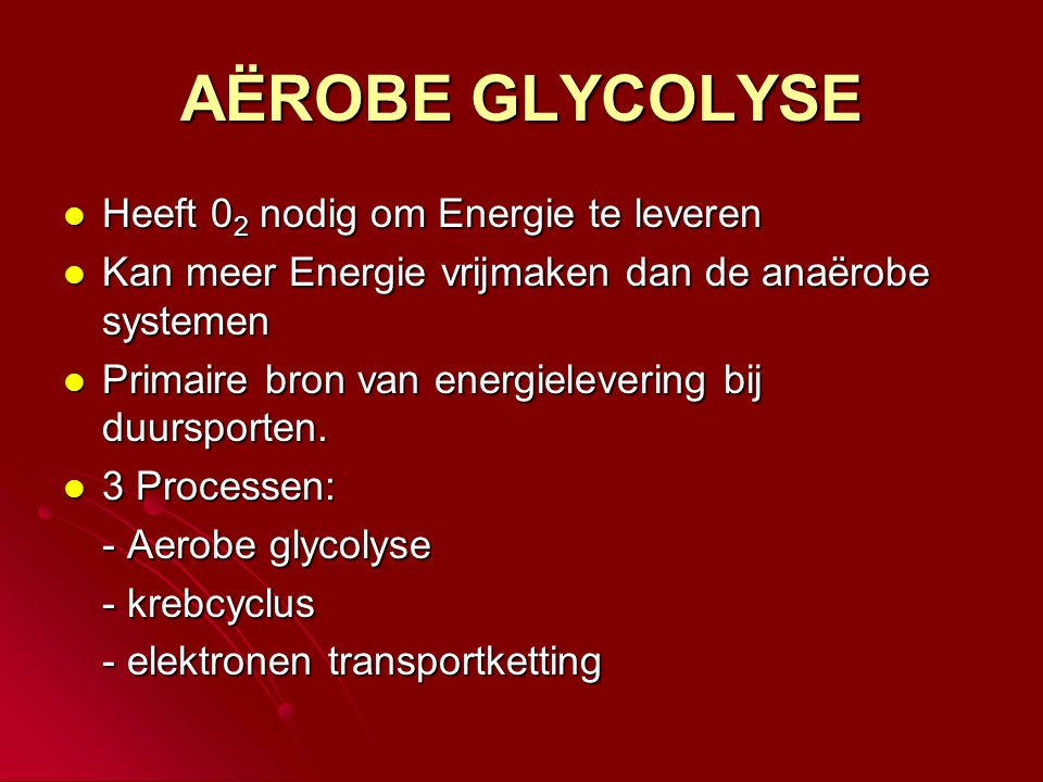AËROBE GLYCOLYSE Heeft 02 nodig om Energie te leveren