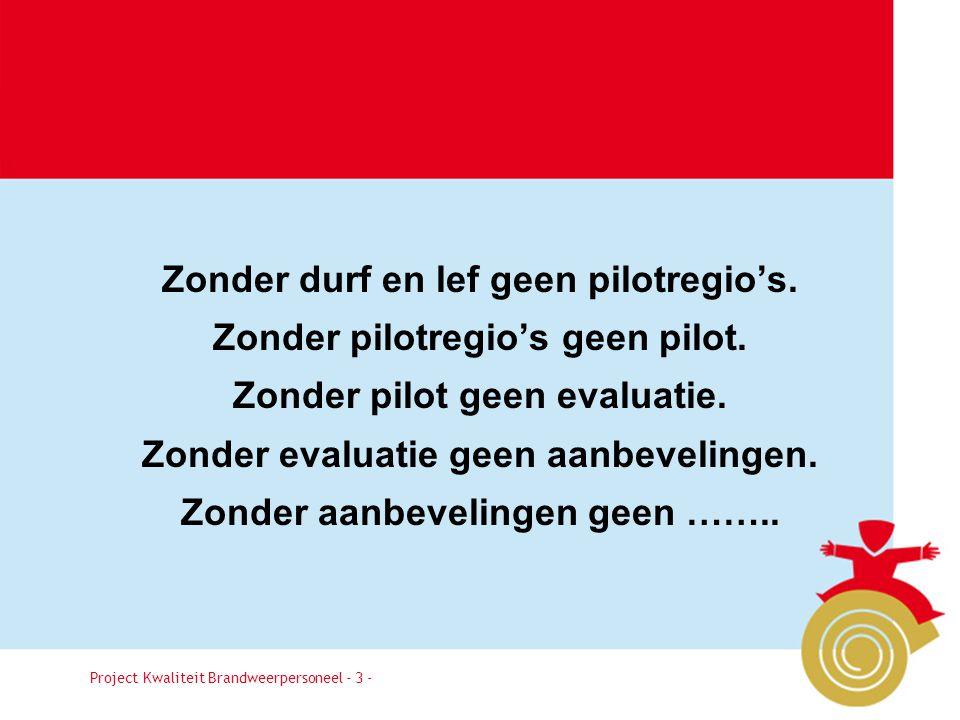 Zonder durf en lef geen pilotregio's. Zonder pilotregio's geen pilot.