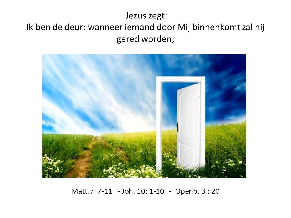 Jezus zegt: Ik ben de deur: wanneer iemand door Mij binnenkomt zal hij gered worden;