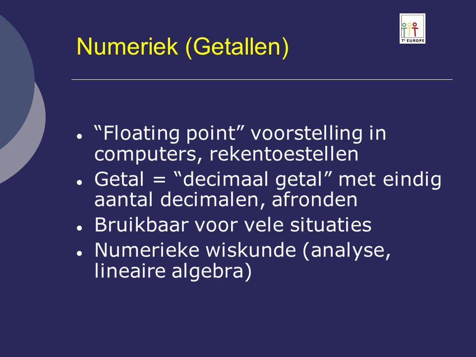 Numeriek (Getallen) Floating point voorstelling in computers, rekentoestellen. Getal = decimaal getal met eindig aantal decimalen, afronden.