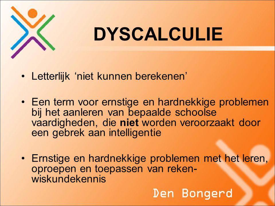 DYSCALCULIE Letterlijk 'niet kunnen berekenen'
