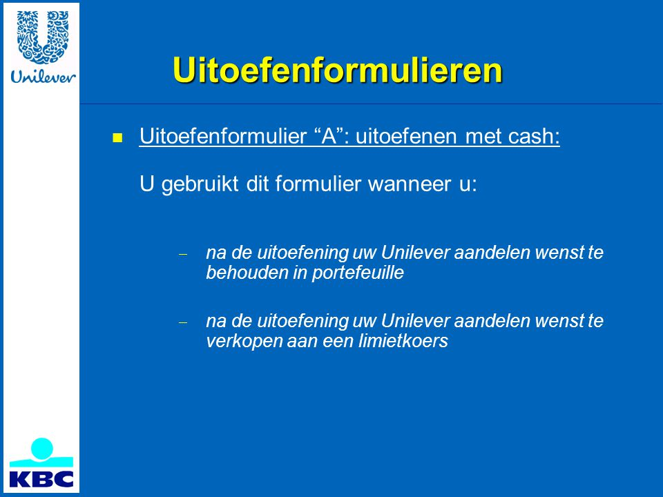 Uitoefenformulieren Uitoefenformulier A : uitoefenen met cash: U gebruikt dit formulier wanneer u: