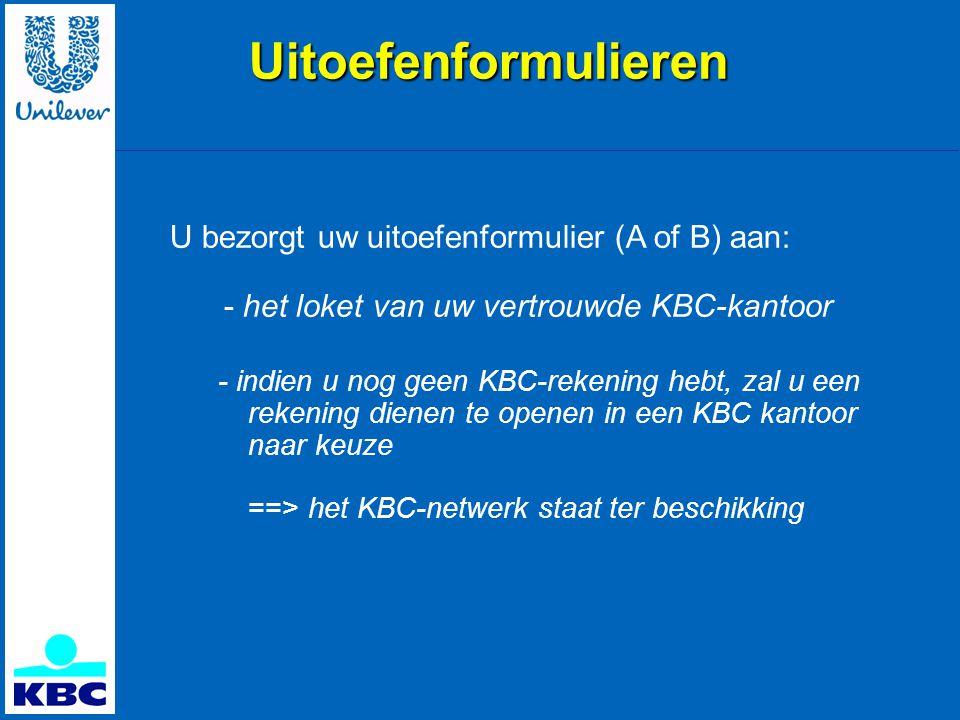 Uitoefenformulieren U bezorgt uw uitoefenformulier (A of B) aan: - het loket van uw vertrouwde KBC-kantoor.
