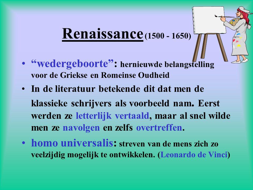 Renaissance (1500 - 1650) wedergeboorte : hernieuwde belangstelling voor de Griekse en Romeinse Oudheid.