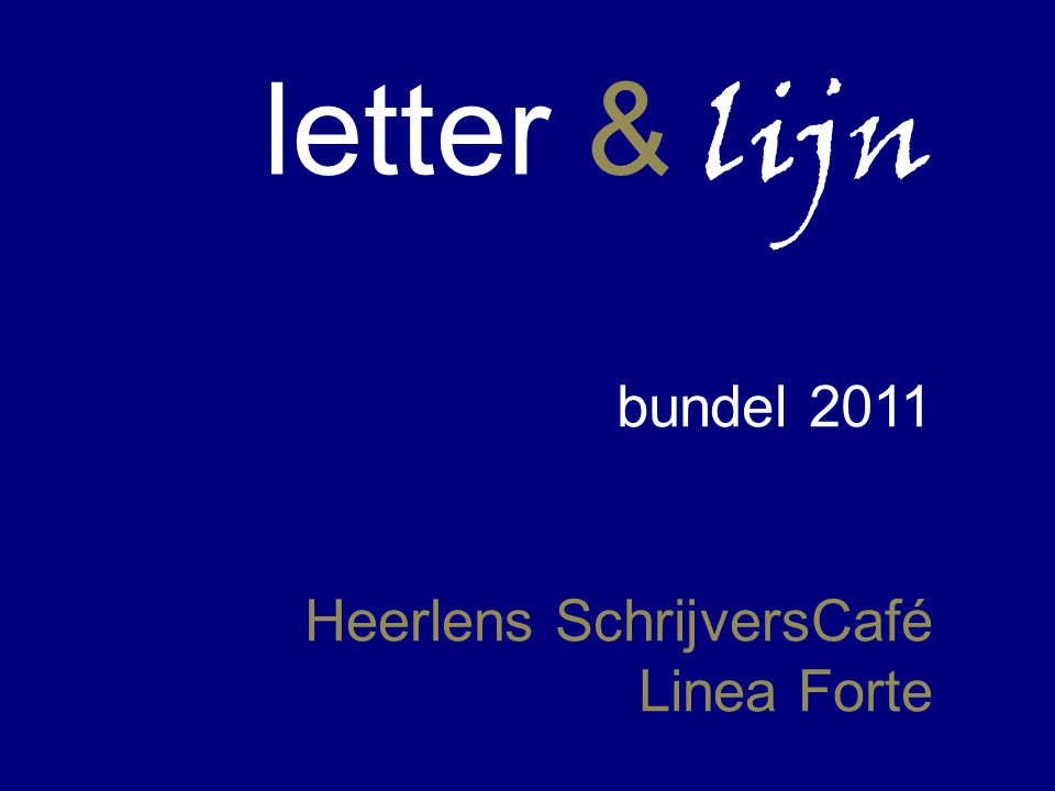 letter & lijn bundel 2011 Heerlens SchrijversCafé Linea Forte