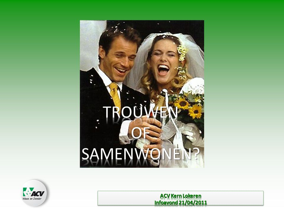 TROUWEN OF SAMENWONEN ACV Kern Lokeren Infoavond 21/04/2011