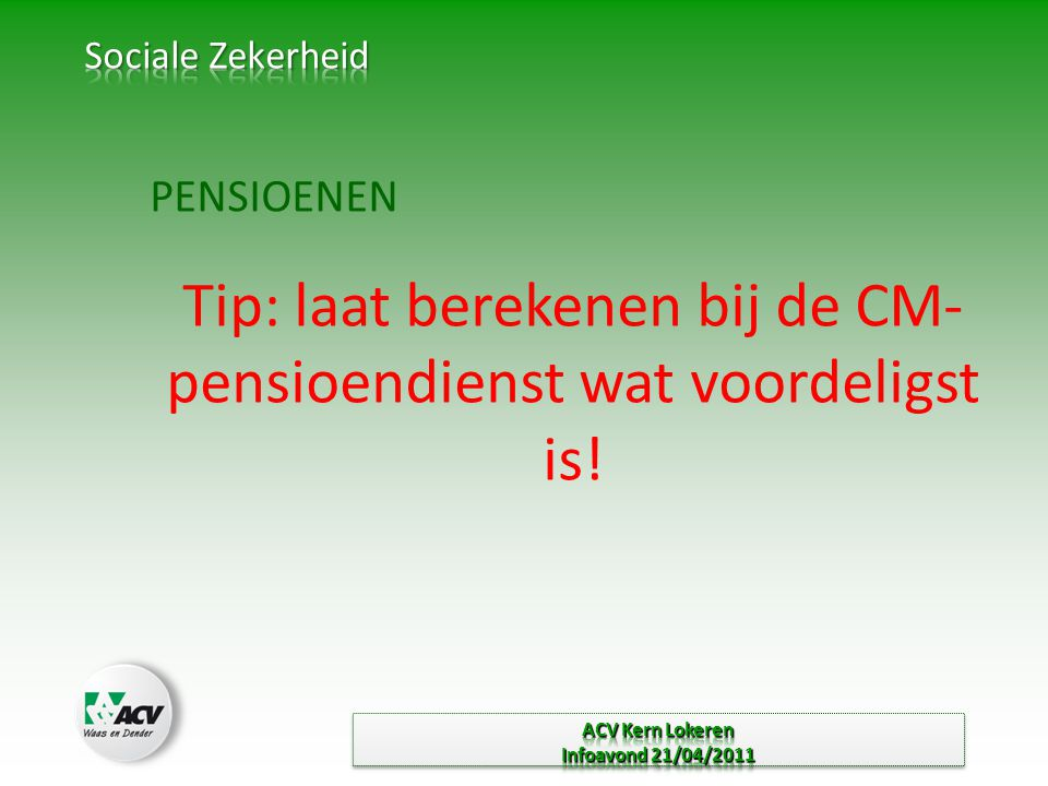 Tip: laat berekenen bij de CM-pensioendienst wat voordeligst is!