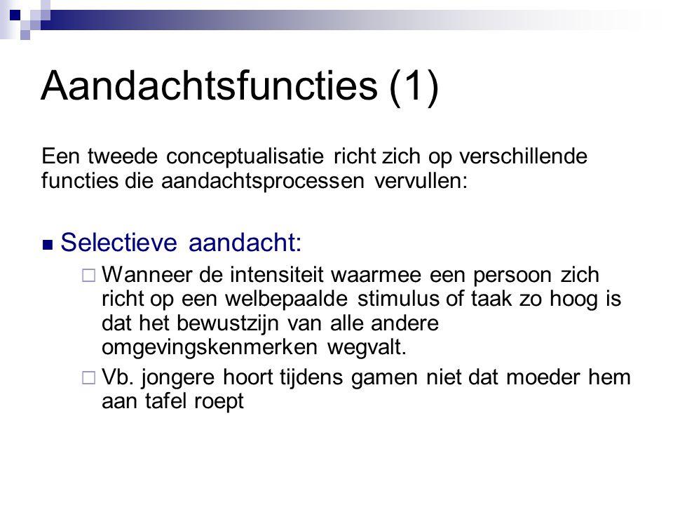 Aandachtsfuncties (1) Een tweede conceptualisatie richt zich op verschillende functies die aandachtsprocessen vervullen: