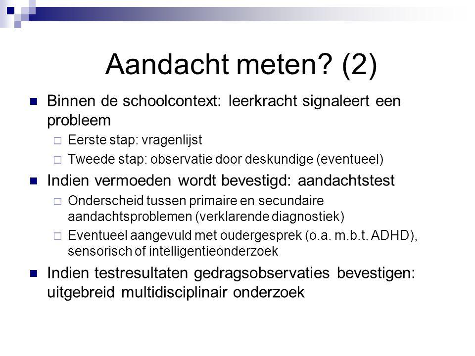 Aandacht meten (2) Binnen de schoolcontext: leerkracht signaleert een probleem. Eerste stap: vragenlijst.
