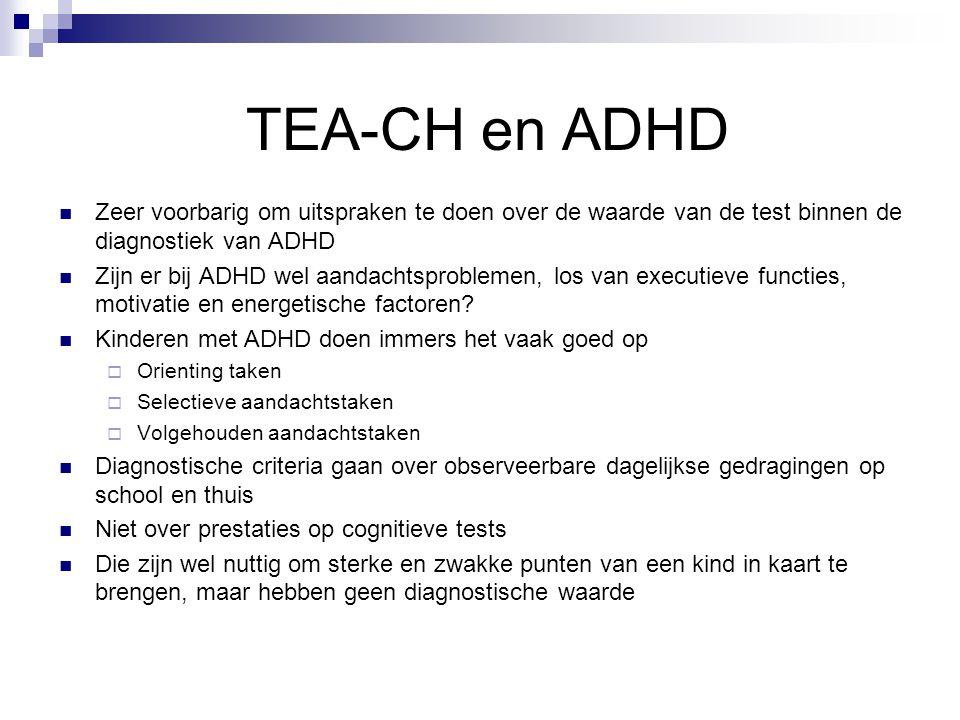 TEA-CH en ADHD Zeer voorbarig om uitspraken te doen over de waarde van de test binnen de diagnostiek van ADHD.