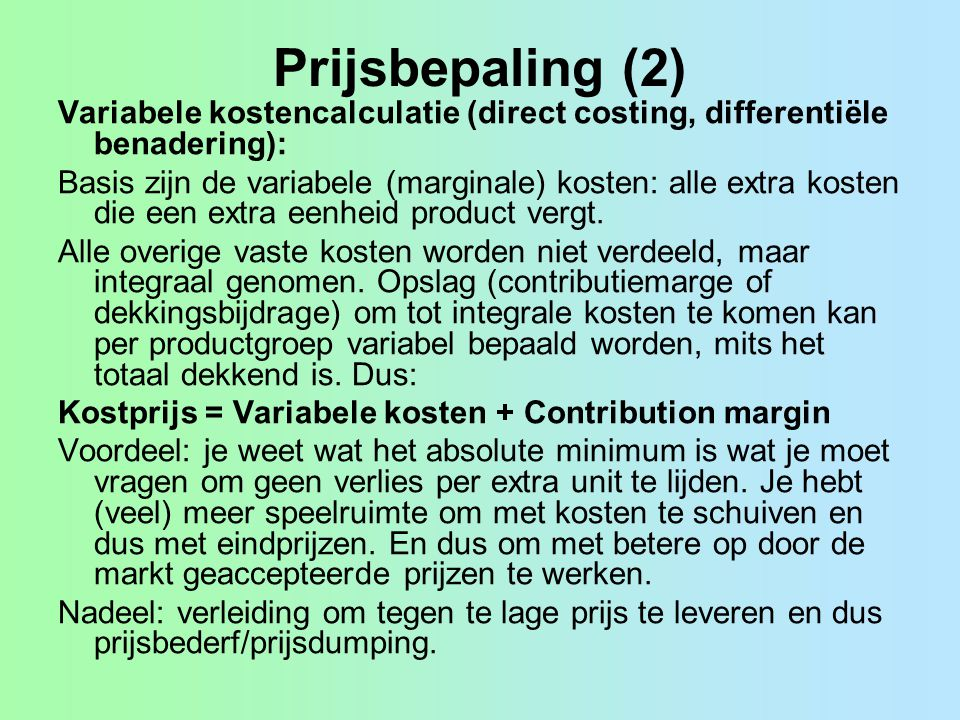 Prijsbepaling (2) Variabele kostencalculatie (direct costing, differentiële benadering):