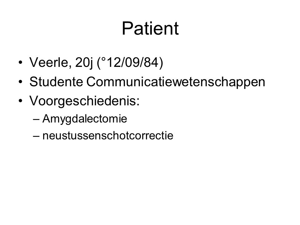 Patient Veerle, 20j (°12/09/84) Studente Communicatiewetenschappen