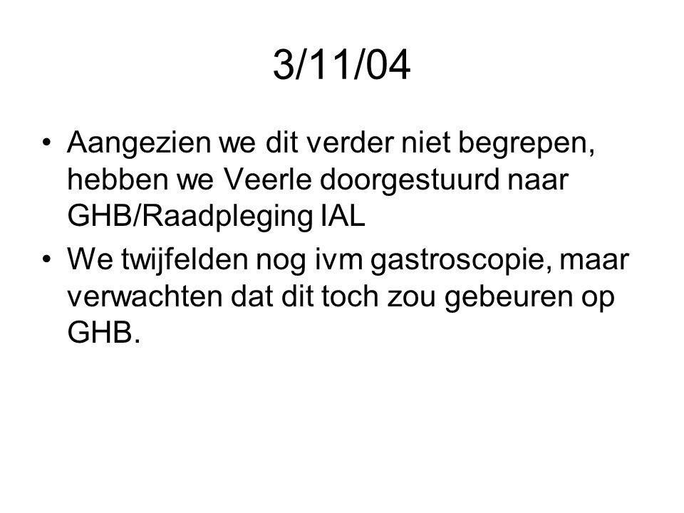 3/11/04 Aangezien we dit verder niet begrepen, hebben we Veerle doorgestuurd naar GHB/Raadpleging IAL.
