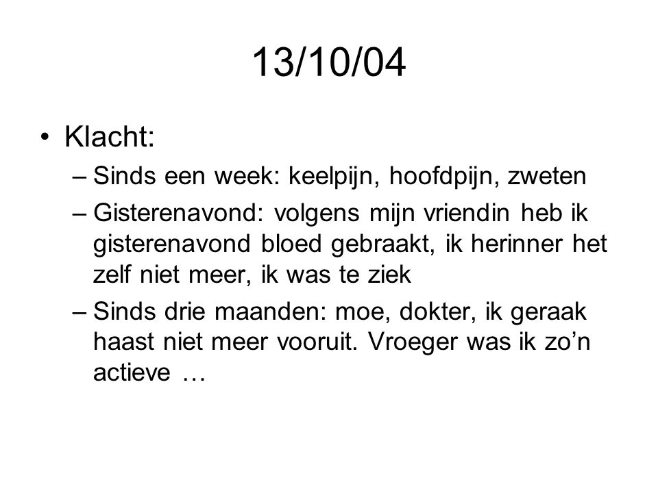 13/10/04 Klacht: Sinds een week: keelpijn, hoofdpijn, zweten