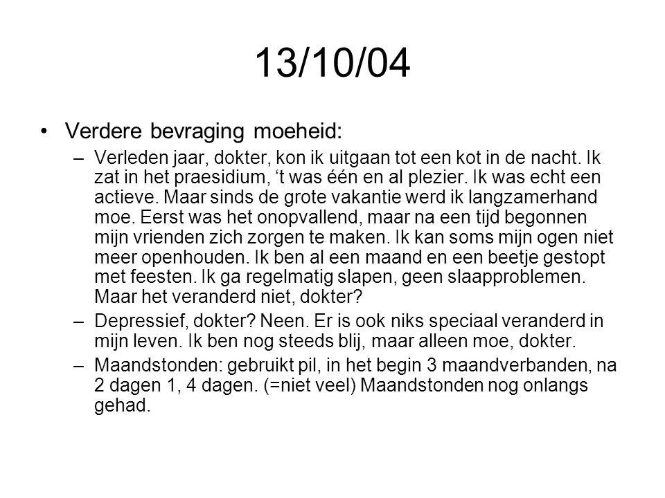 13/10/04 Verdere bevraging moeheid: