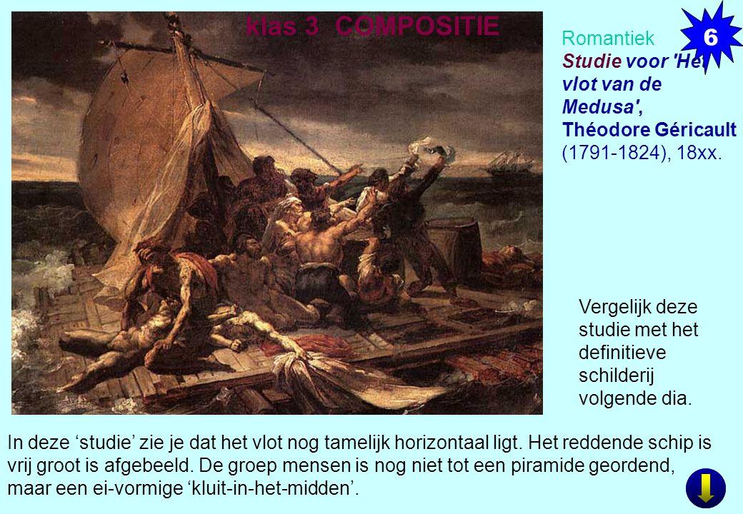 6 klas 3 COMPOSITIE. Romantiek Studie voor Het vlot van de Medusa , Théodore Géricault (1791-1824), 18xx.