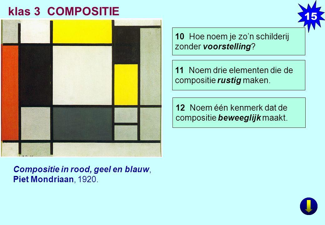 15 klas 3 COMPOSITIE. 10 Hoe noem je zo'n schilderij zonder voorstelling 11 Noem drie elementen die de compositie rustig maken.