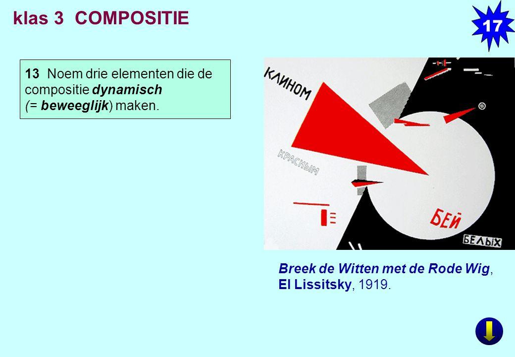 17 klas 3 COMPOSITIE. 13 Noem drie elementen die de compositie dynamisch (= beweeglijk) maken. RECHTS.