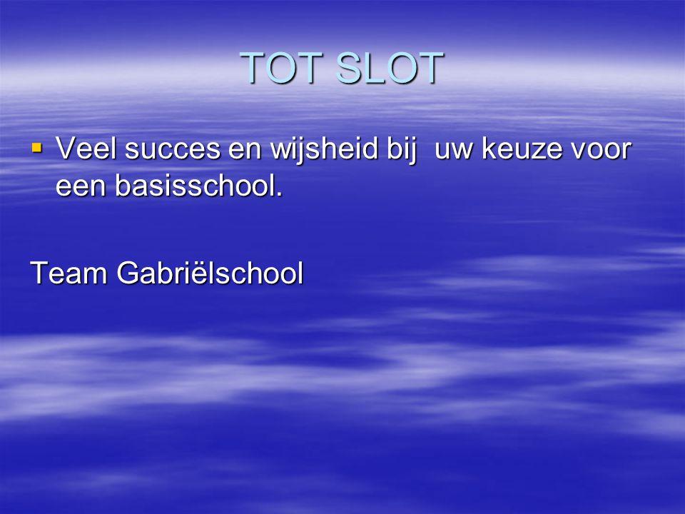 TOT SLOT Veel succes en wijsheid bij uw keuze voor een basisschool.