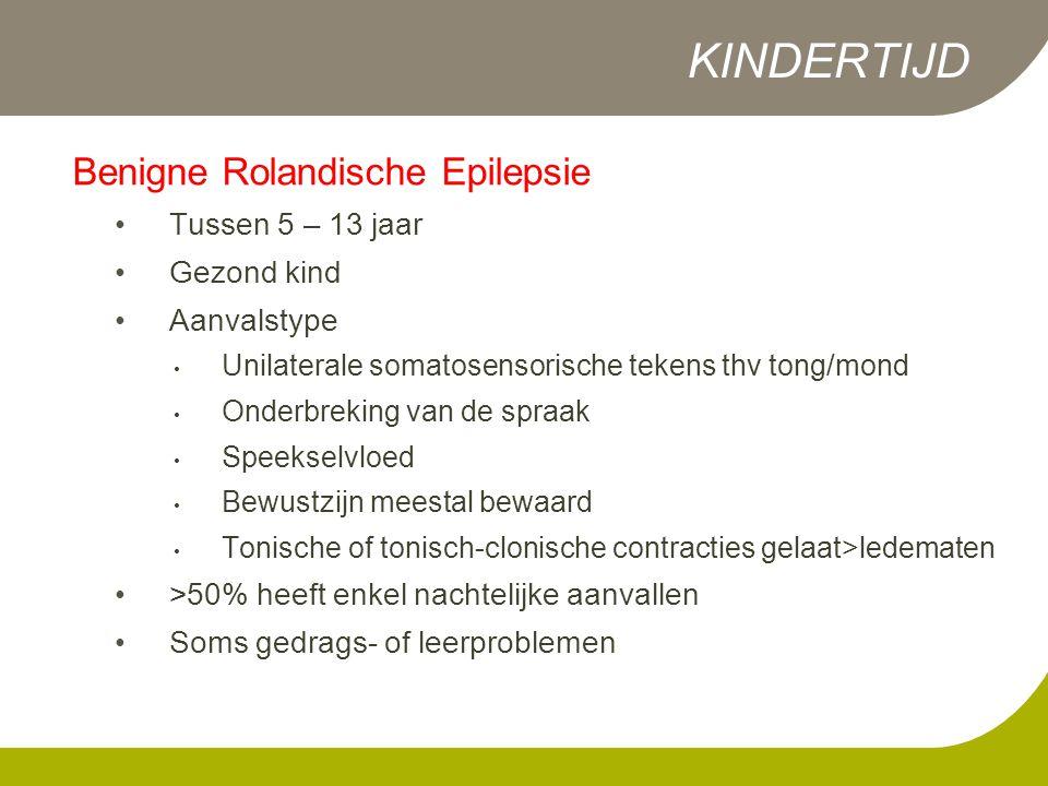 KINDERTIJD Benigne Rolandische Epilepsie Tussen 5 – 13 jaar