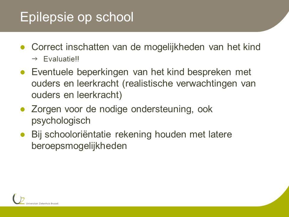 Epilepsie op school Correct inschatten van de mogelijkheden van het kind. Evaluatie!!