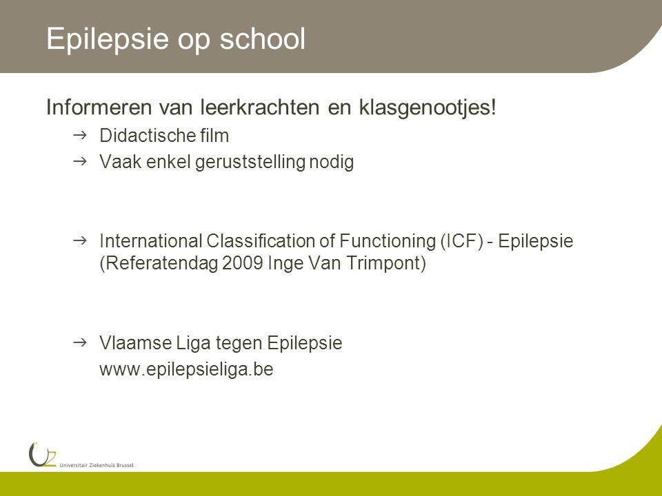 Epilepsie op school Informeren van leerkrachten en klasgenootjes!