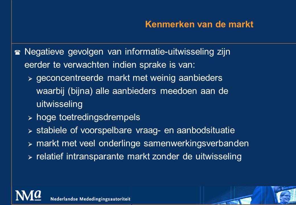 Kenmerken van de markt Negatieve gevolgen van informatie-uitwisseling zijn eerder te verwachten indien sprake is van: