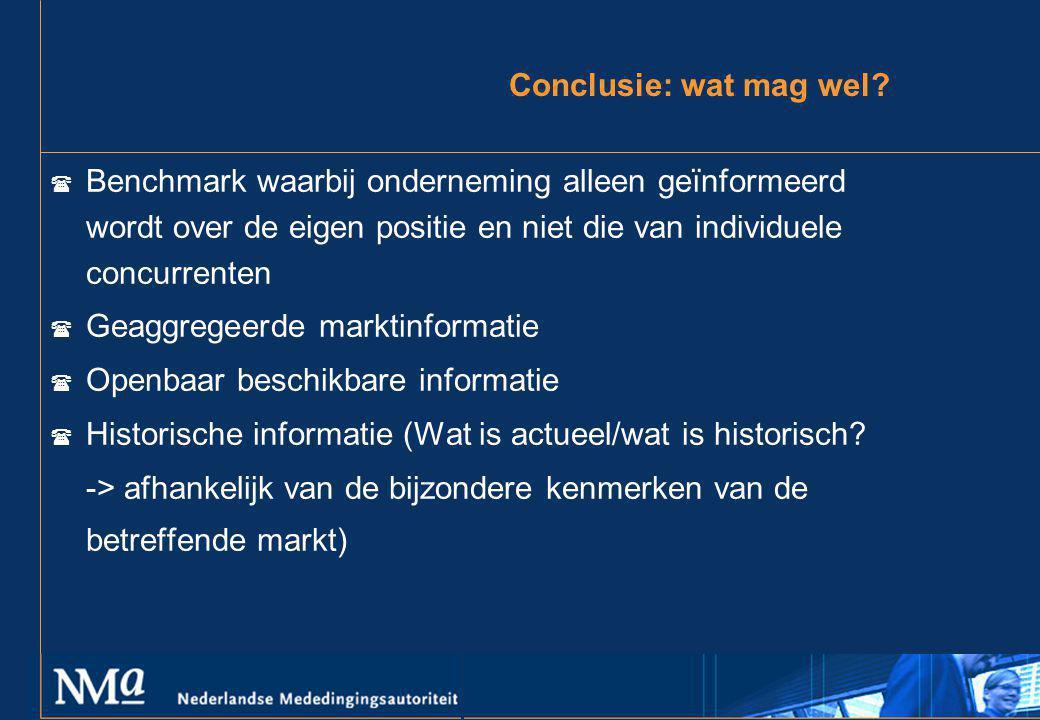 Conclusie: wat mag wel Benchmark waarbij onderneming alleen geïnformeerd wordt over de eigen positie en niet die van individuele concurrenten.