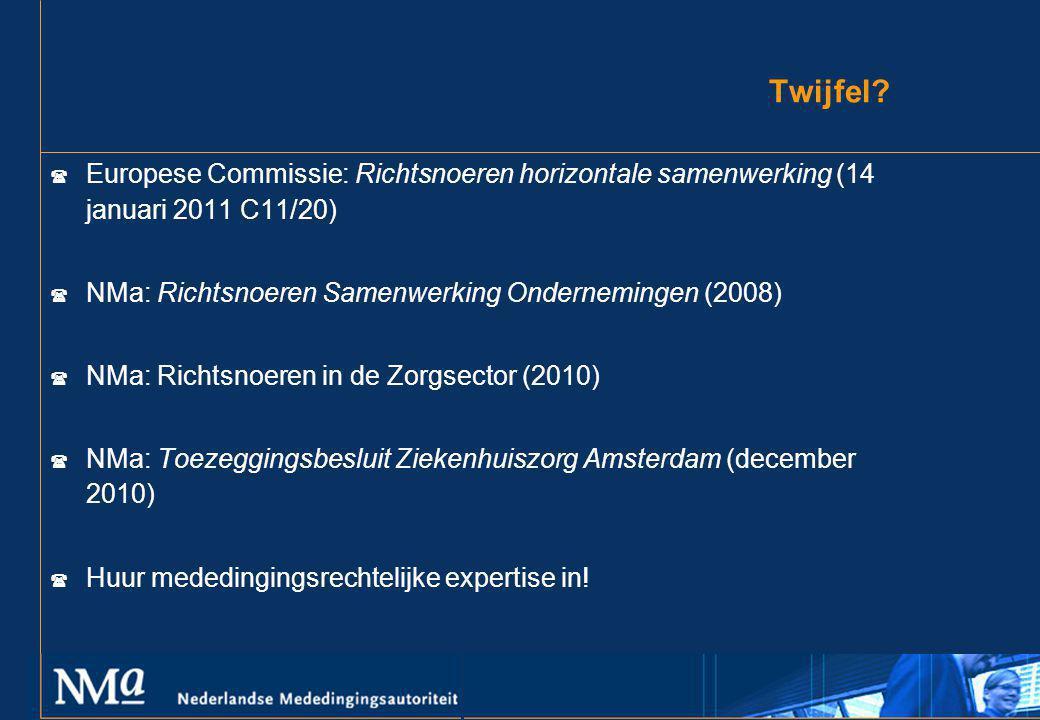 Twijfel Europese Commissie: Richtsnoeren horizontale samenwerking (14 januari 2011 C11/20) NMa: Richtsnoeren Samenwerking Ondernemingen (2008)