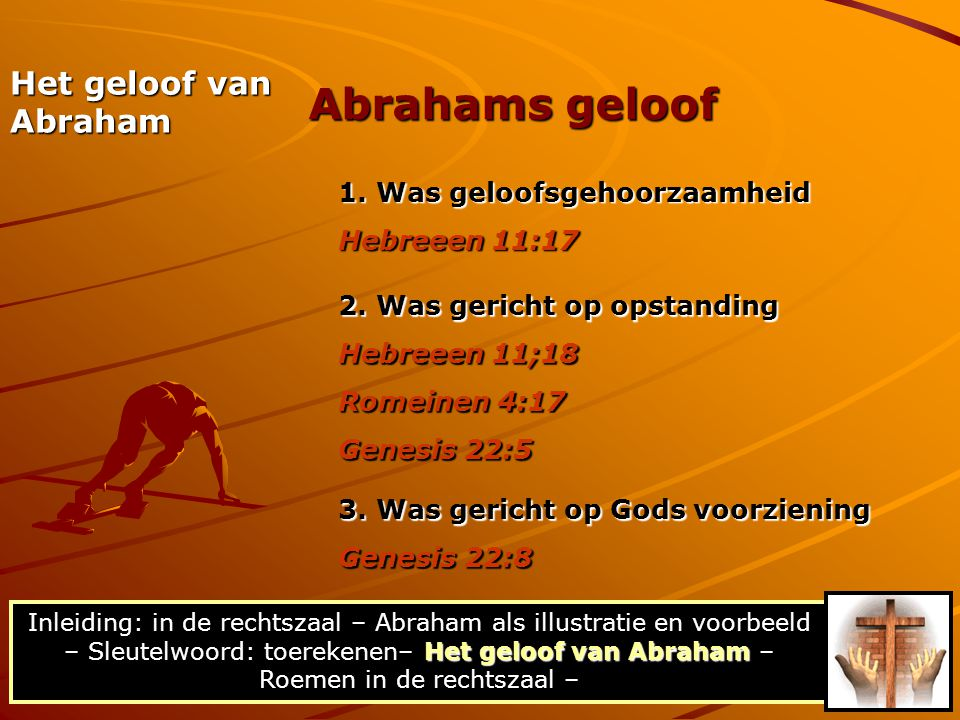 Abrahams geloof Het geloof van Abraham 1. Was geloofsgehoorzaamheid