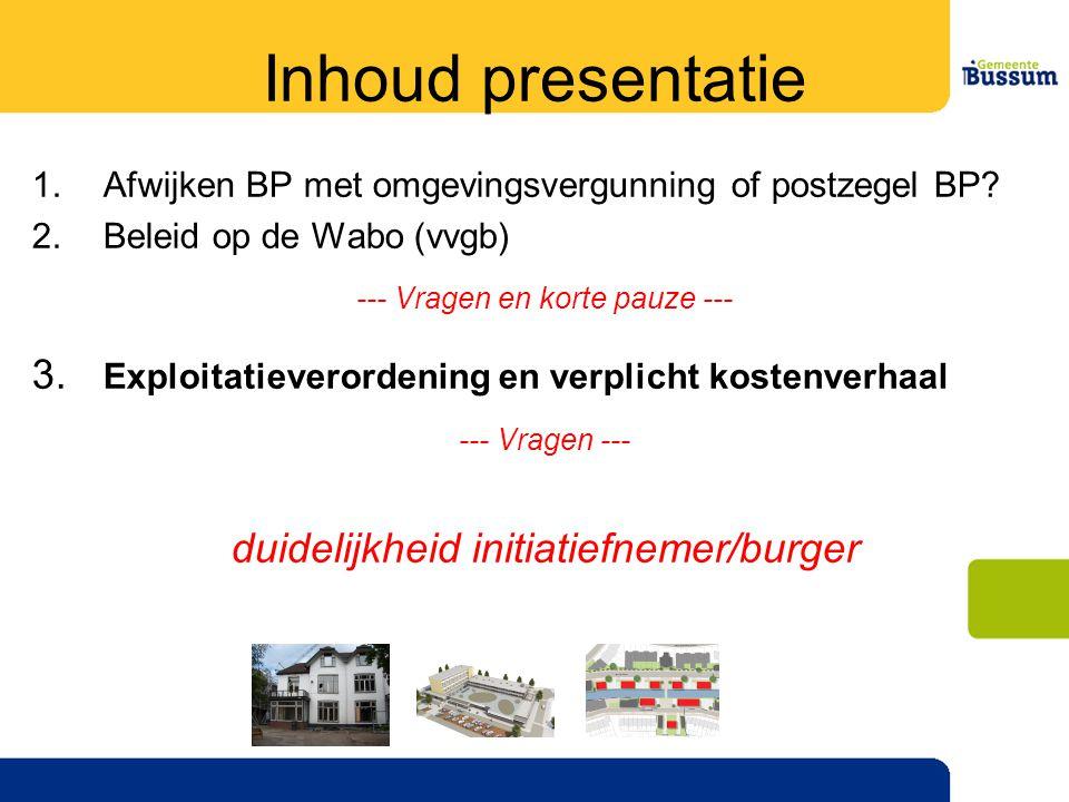 Inhoud presentatie Afwijken BP met omgevingsvergunning of postzegel BP 2. Beleid op de Wabo (vvgb)