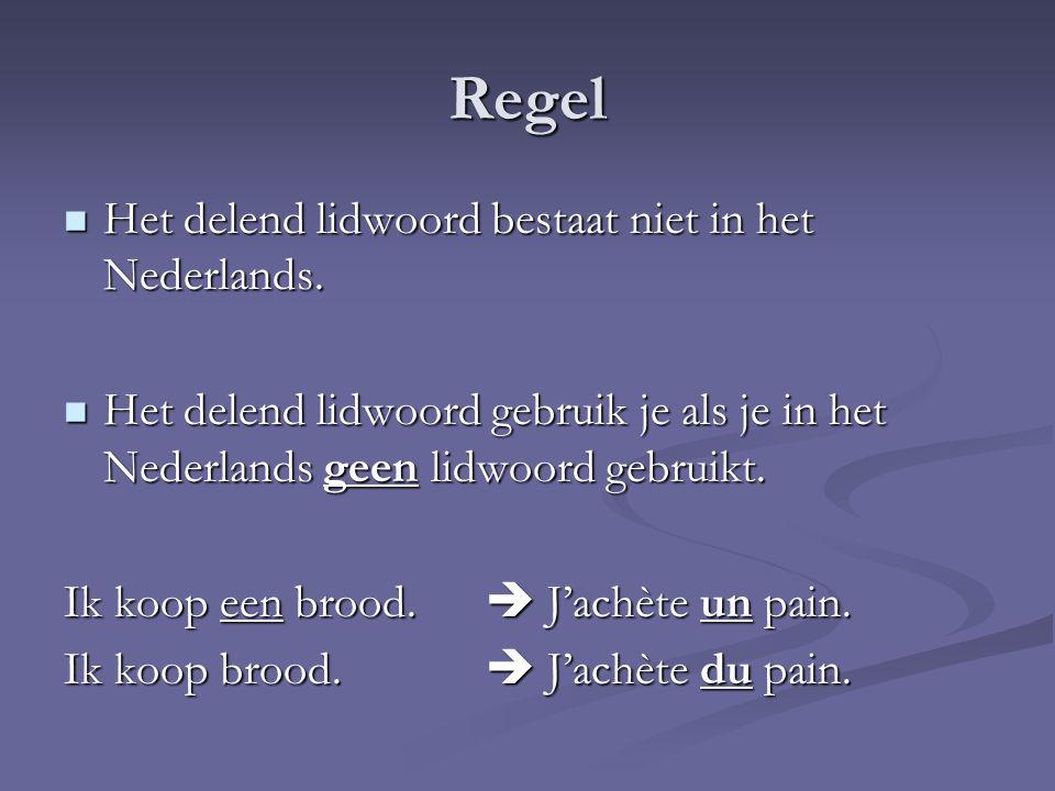 Regel Het delend lidwoord bestaat niet in het Nederlands.