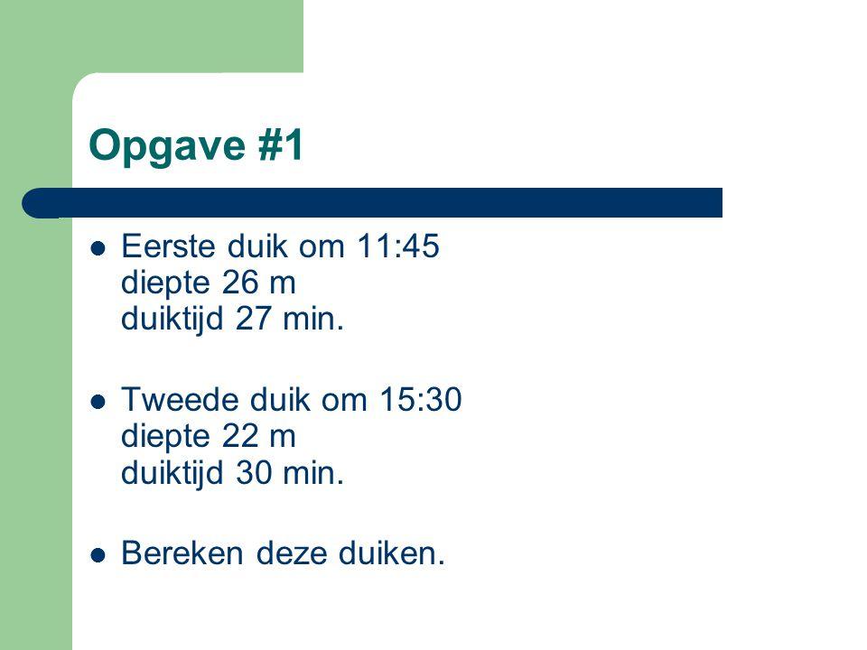 Opgave #1 Eerste duik om 11:45 diepte 26 m duiktijd 27 min.