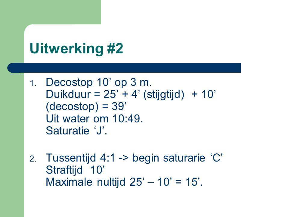 Uitwerking #2 Decostop 10' op 3 m. Duikduur = 25' + 4' (stijgtijd) + 10' (decostop) = 39' Uit water om 10:49. Saturatie 'J'.