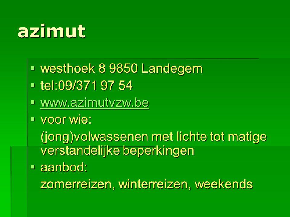 azimut westhoek 8 9850 Landegem tel:09/371 97 54 www.azimutvzw.be
