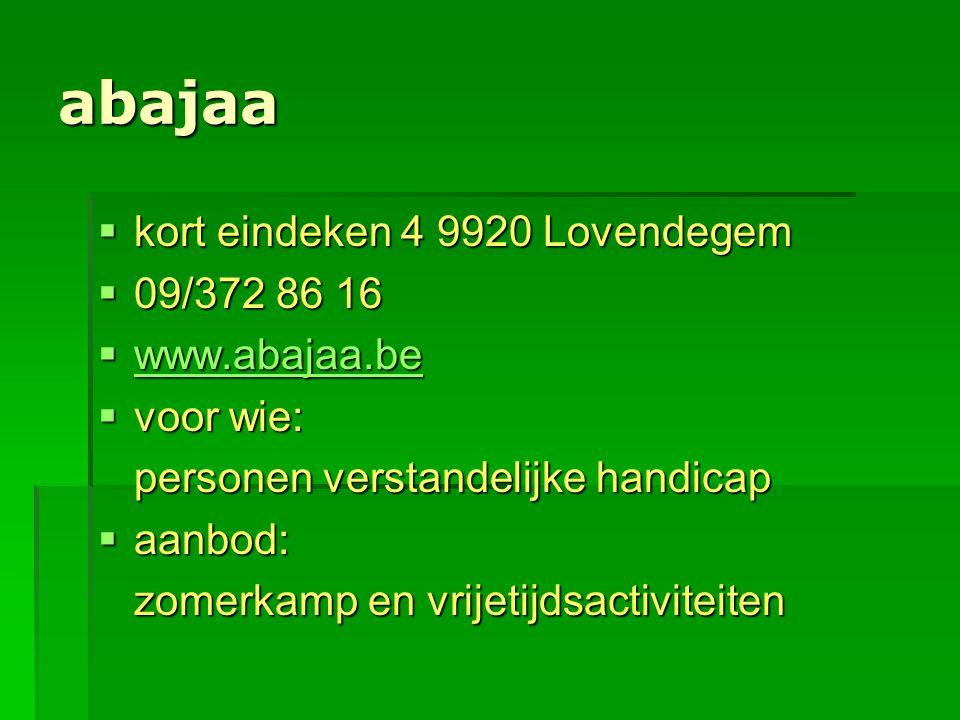 abajaa kort eindeken 4 9920 Lovendegem 09/372 86 16 www.abajaa.be