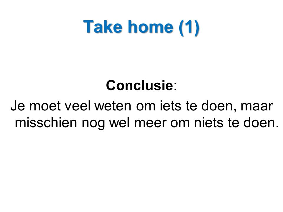 Take home (1) Conclusie:
