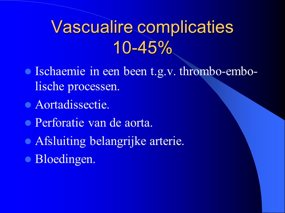 Vascualire complicaties 10-45%