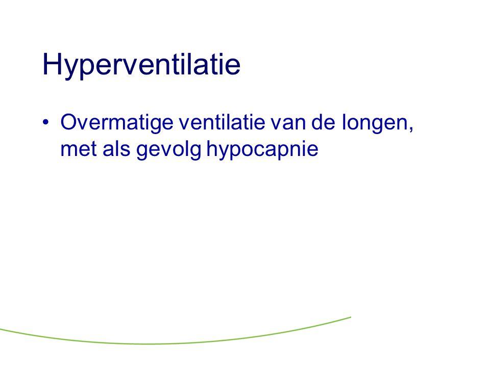 Hyperventilatie Overmatige ventilatie van de longen, met als gevolg hypocapnie
