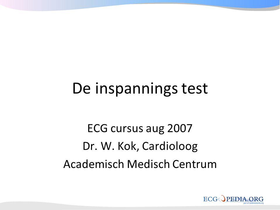 ECG cursus aug 2007 Dr. W. Kok, Cardioloog Academisch Medisch Centrum