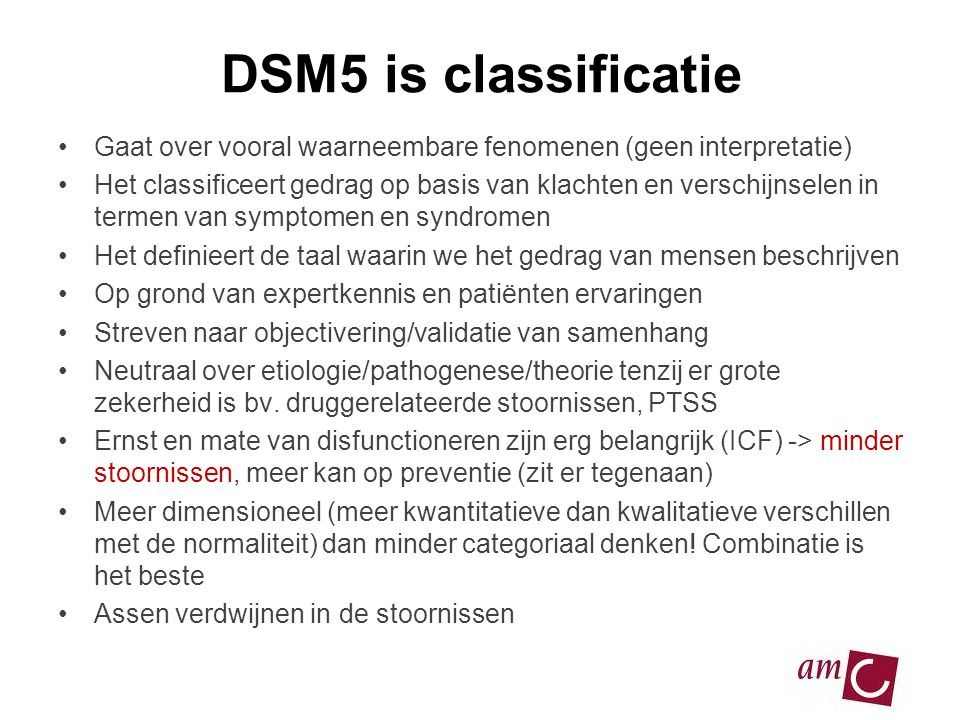 13/06/2007 DSM5 is classificatie. Gaat over vooral waarneembare fenomenen (geen interpretatie)