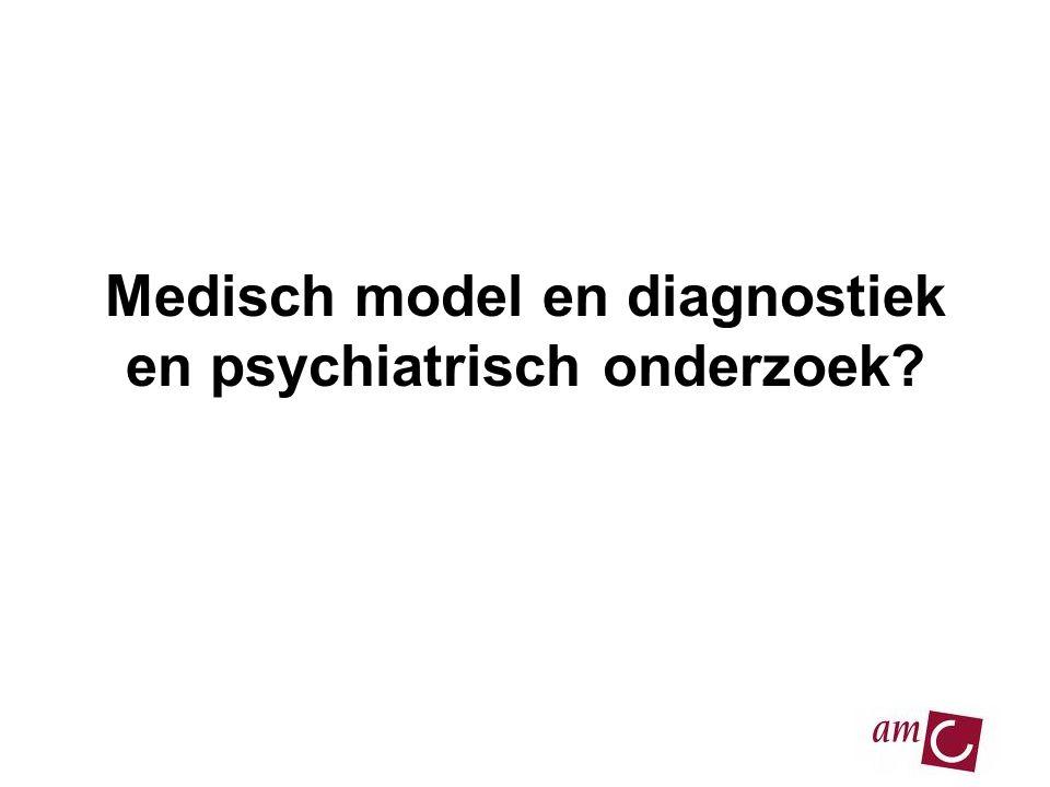 Medisch model en diagnostiek en psychiatrisch onderzoek