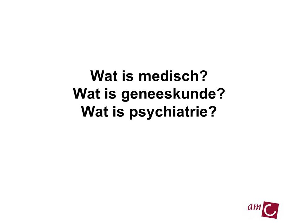 Wat is medisch Wat is geneeskunde Wat is psychiatrie