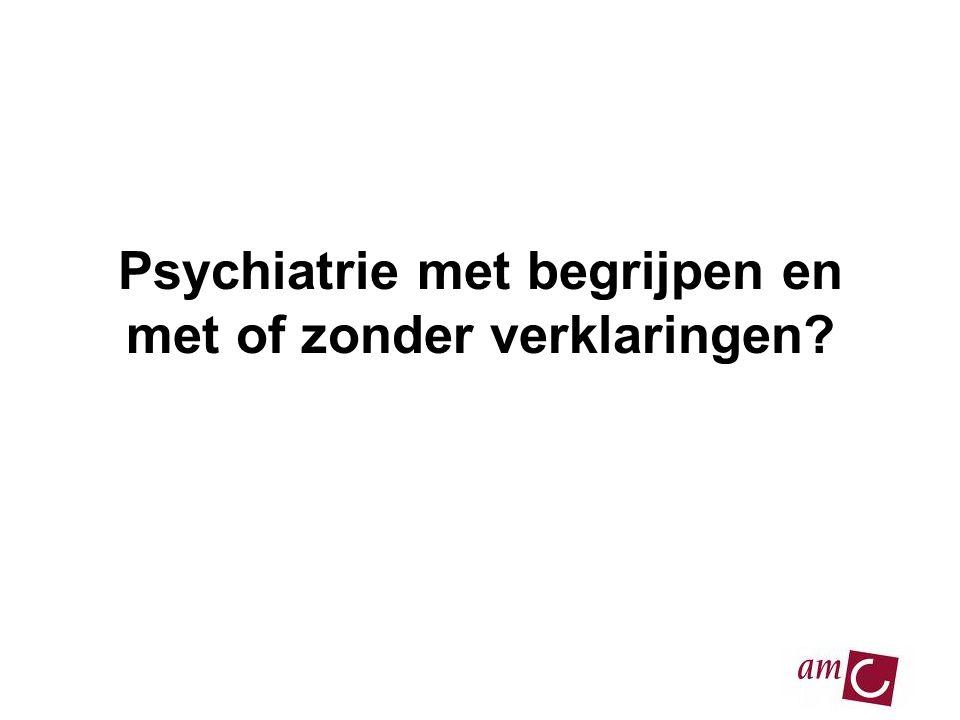 Psychiatrie met begrijpen en met of zonder verklaringen