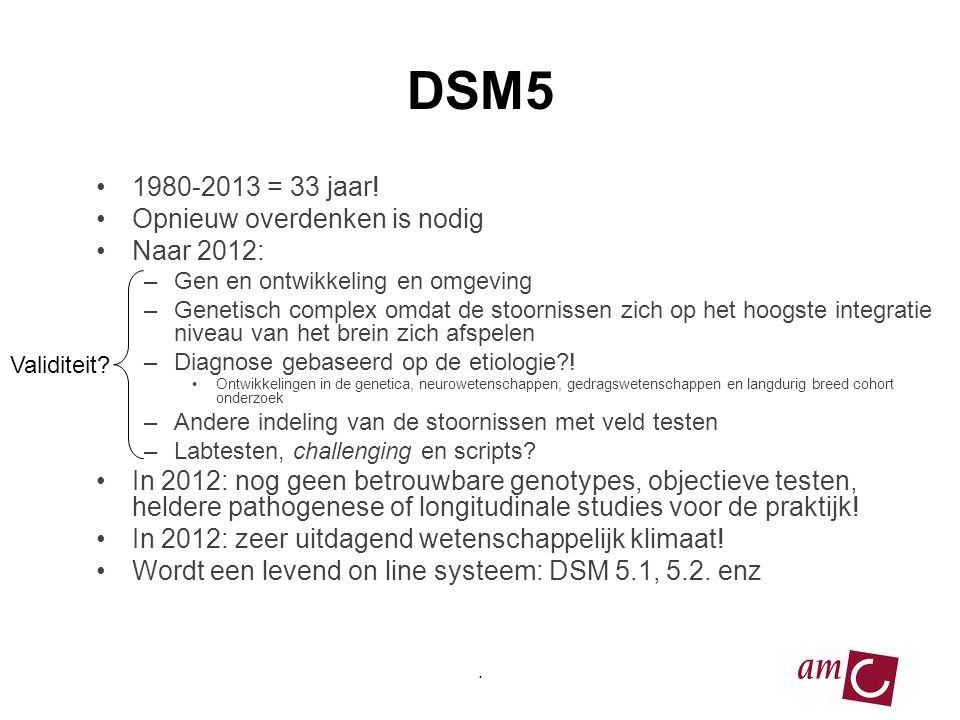 DSM5 1980-2013 = 33 jaar! Opnieuw overdenken is nodig Naar 2012:
