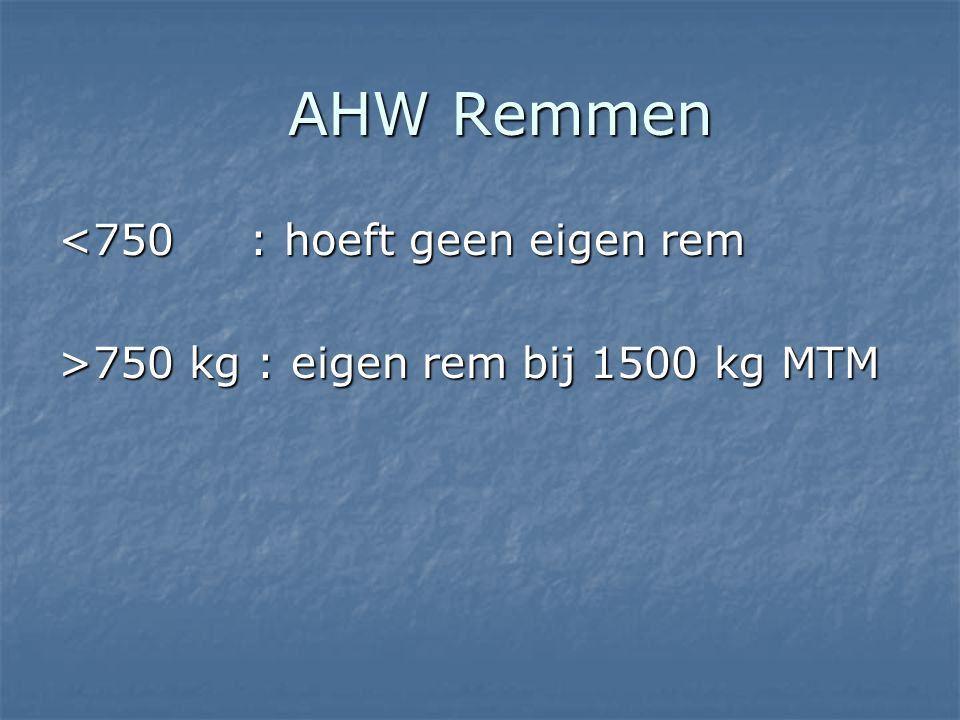 AHW Remmen <750 : hoeft geen eigen rem