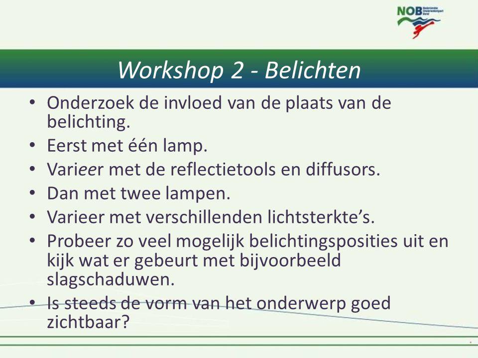 Workshop 2 - Belichten Onderzoek de invloed van de plaats van de belichting. Eerst met één lamp. Varieer met de reflectietools en diffusors.