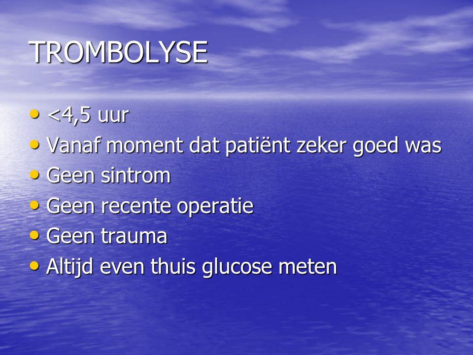 TROMBOLYSE <4,5 uur Vanaf moment dat patiënt zeker goed was