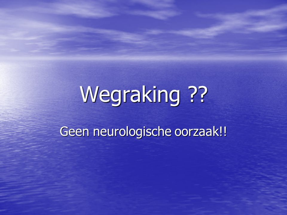 Geen neurologische oorzaak!!