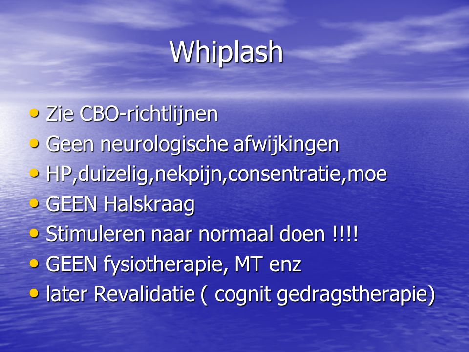 Whiplash Zie CBO-richtlijnen Geen neurologische afwijkingen